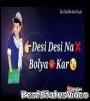Desi Desi Na Bolya Kar Chori Re Attitude WhatsApp Status Video