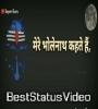 Mere Bholenath Kehte Hain Whatsapp Status Video