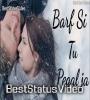 Barf Si Tu Pighal Ja Whatsapp Status Video Download