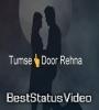 Tumse Door Rehna Ek Saza Hai Majboori Hai Whatsapp Status Video Download
