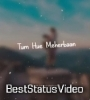 Tum Hue Meharbaan Romantic Status Video Download