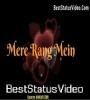 Mere Rang Mein Rangne Wali Lyrics WhatsApp Status Video