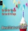 Bar Bar Din Ye Aaye Whatsapp Status Download