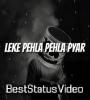 O Leke Pehla Pehla Pyar Remix Version Status Video Download