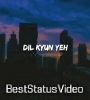 Dil Kyun Yeh Mera Shor Kare Heartbreak Whatsapp Status Video Download