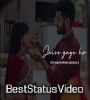 Dil Todhke Haste Ho Mera Female Version Status Video Download