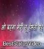 O Bahna Meri Tu Hasati Rahe Whatsapp Status Video Download