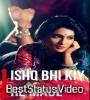 Ishq Bhi Kiya Re Maula Full Screen Status Video