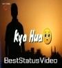 Kya Hua Jo Tu Mujhse Dur Ho Gaya Whatsapp Status Video